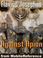 Against Apion (Mobi Classics) eBook by Flavius Josephus, William Whiston (Translator)