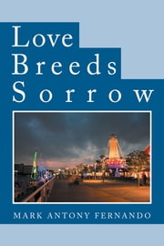 Love Breeds Sorrow ebook by Mark Antony Fernando