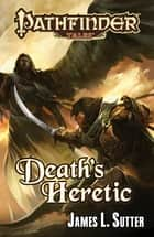 Pathfinder Tales: Death's Heretic ebook by James L. Sutter