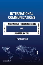 International Communications - The International Telecommunication Union and the Universal Postal Union ebook by Francis Lyall