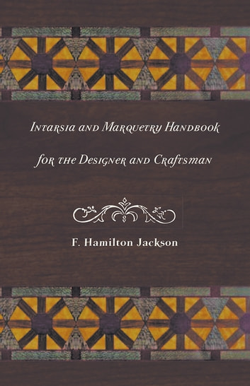 Intarsia and Marquetry - Handbook for the Designer and Craftsman ebook by F. Hamilton Jackson