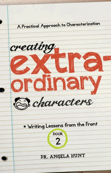 Creating Extraordinary Characters - a simple, practical approach to creating unforgettable characters ebook by Angela Hunt