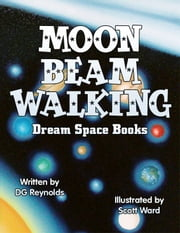 Moon Beam Walking: Dream Space Books ebook by DG Reynolds