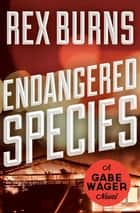 Endangered Species ebook by Rex Burns