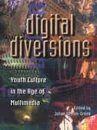 Digital Diversions - Youth Culture in the Age of Multimedia ebook by Julian Sefton-Green