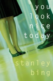 You Look Nice Today ebook by Stanley Bing