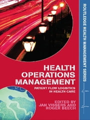Health Operations Management - Patient Flow Logistics in Health Care ebook by Jan Vissers,Roger Beech
