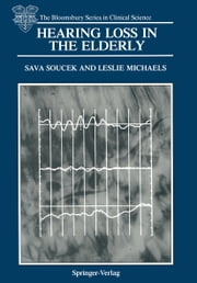 Hearing Loss in the Elderly - Audiometric, Electrophysiological and Histopathological Aspects ebook by Sava Soucek,Leslie Michaels