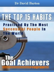 The 15 Top Habits Practiced By The Most Successful People In The World ebook by David Barton