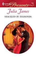 Shackled by Diamonds - A Secret Baby Romance ebook by Julia James
