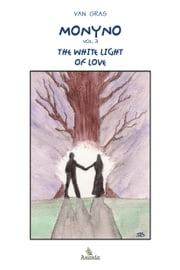 Monyno - Vol.3: The White Light of Love ebook by Van Gras