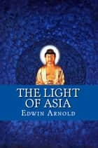 The Light of Asia ebook by Edwin Arnold