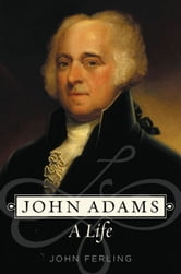 John Adams - A Life ebook by John Ferling