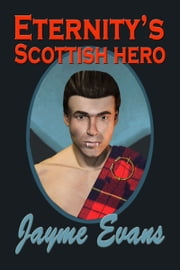 Eternity's Scottish Hero ebook by Jayme Evans