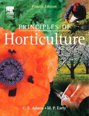 Principles of Horticulture ebook by Adams, C R