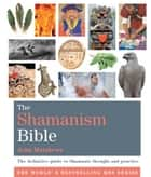 The Shamanism Bible - The definitive guide to Shamanic thought and practice eBook by John Matthews
