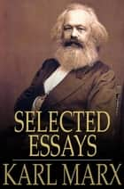 Selected Essays ebook by Karl Marx,H. J. Stenning
