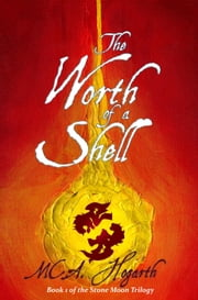The Worth of a Shell - The Stone Moon Trilogy, #1 ebook by M.C.A. Hogarth
