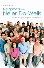Neighbors and Ne'er-Do-Wells - Two Parables of Amazing Love as Told by Jesus ebook by D. H. Shearer