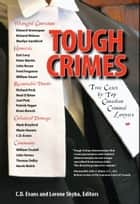 Tough Crimes ebook by C.D. Evans,Edward L. Greenspan,Richard Wolson,Marilyn Sandford,Earl Levy,Peter Martin,Fred Ferguson,William Smart,Richard Peck,Noel O'Brien,Joel Pink,Patrick Fagan,Brian Beresh,Mark Brayford,Marie Henein,William Trudell,John Vertes,Thomas Dalby,Harsh Wolch