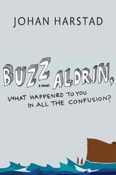 Buzz Aldrin, What Happened to You in All the Confusion? - A Novel ebook by Johan Harstad