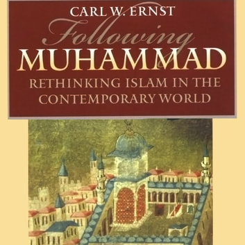 Following Muhammad - Rethinking Islam in the Contemporary World audiobook by Carl W. Ernst