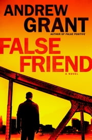 False Friend - A Novel ebook by Andrew Grant
