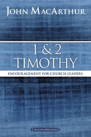 1 and 2 Timothy - Encouragement for Church Leaders ekitaplar by John F. MacArthur