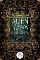 Alien Invasion Short Stories ebook by Patrick Parrinder, Bo Balder, Jennifer Rachel Baumer,...