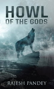 Howl of the Gods ebook by Rajesh Pandey