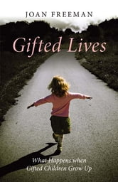 Gifted Lives - What Happens when Gifted Children Grow Up ebook by Joan Freeman