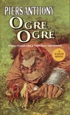 Ogre, Ogre ebook by Piers Anthony