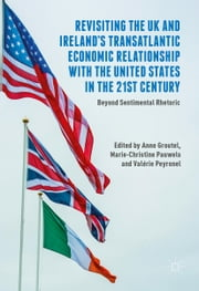 Revisiting the UK and Ireland's Transatlantic Economic Relationship with the United States in the 21st Century - Beyond Sentimental Rhetoric ebook by Anne Groutel,Marie-Christine Pauwels,Valérie Peyronel