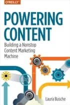 Powering Content - Building a Nonstop Content Marketing Machine ebook by Laura Busche