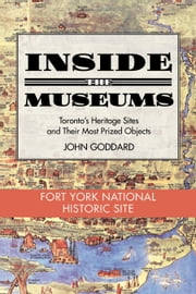 Inside the Museum — Fort York National Historic Site ebook by John Goddard