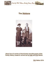 The Waltons: Book One Of A Series Of Short Books Recording Some Of The Family History Research Carried Out By Phil Walton ebook by Phil Walton