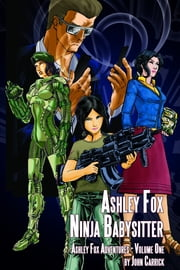 Ashley Fox: Ninja Babysitter ebook by John Carrick