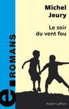Le soir du vent fou ebook by Michel JEURY