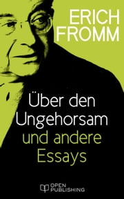 Über den Ungehorsam und andere Essays - On Disobedience and Other Essays ebook by Erich Fromm, Rainer Funk