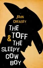The Toff and the Sleepy Cowboy ebook by John Creasey