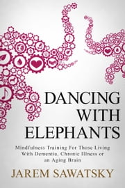 Dancing with Elephants - Mindfulness Training For Those Living With Dementia, Chronic Illness or an Aging Brain ebook by Kobo.Web.Store.Products.Fields.ContributorFieldViewModel