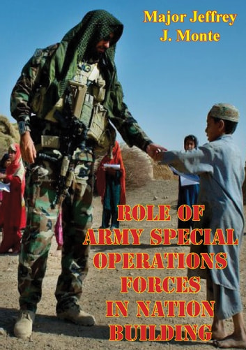 Role Of Army Special Operations Forces In Nation Building ebook by Major Jeffrey J. Monte