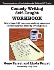 Comedy Writing Self-Taught Workbook - More than 100 Practical Writing Exercises to Develop Your Comedy Writing Skills ebook by Gene Perret,Linda Perret
