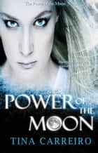 Power of the Moon ebook by Tina Carreiro