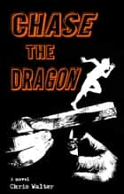 Chase the Dragon ebook by Chris Walter