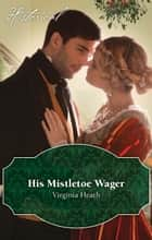 His Mistletoe Wager ebook by Virginia Heath