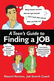 A Teen's Guide to Finding a Job ebook by Barbara McNichol,Karlea Jones,Naomi Rena Vernon