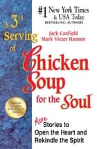 A 3rd Serving of Chicken Soup for the Soul - More Stories to Open the Heart and Rekindle the Spirit ebook by Jack Canfield, Mark Victor Hansen