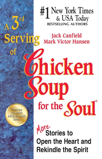 A 3rd Serving of Chicken Soup for the Soul - More Stories to Open the Heart and Rekindle the Spirit ebook by Jack Canfield,Mark Victor Hansen