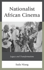 Nationalist African Cinema - Legacy and Transformations ebook by Sada Niang